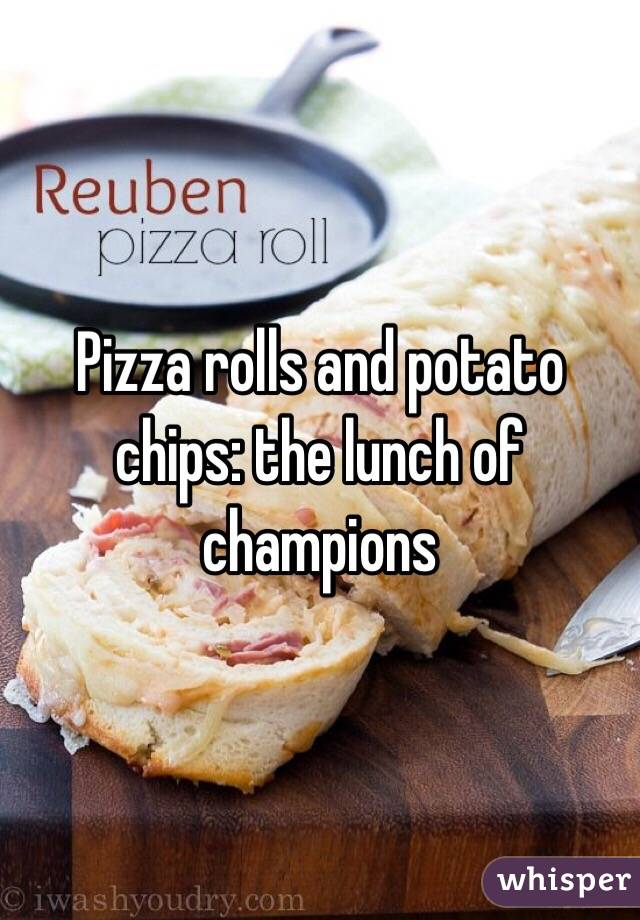 Pizza rolls and potato chips: the lunch of champions