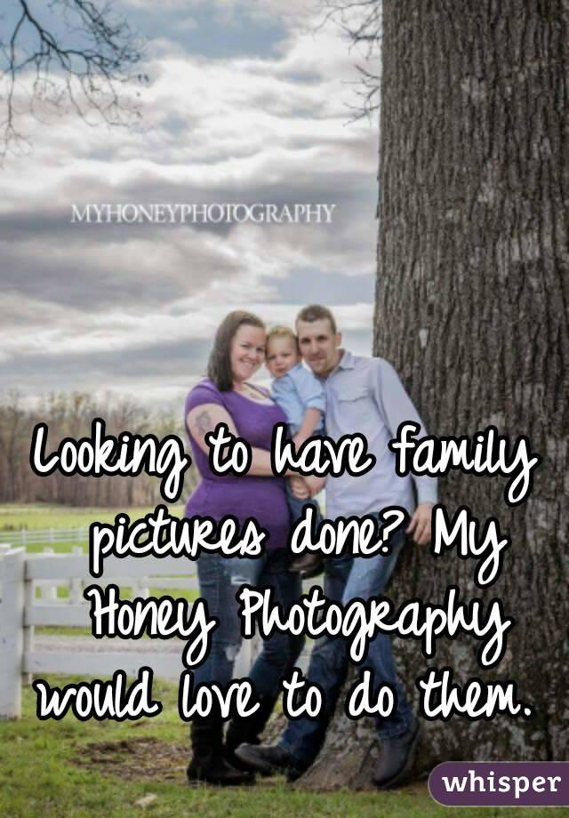 Looking to have family pictures done? My Honey Photography would love to do them.