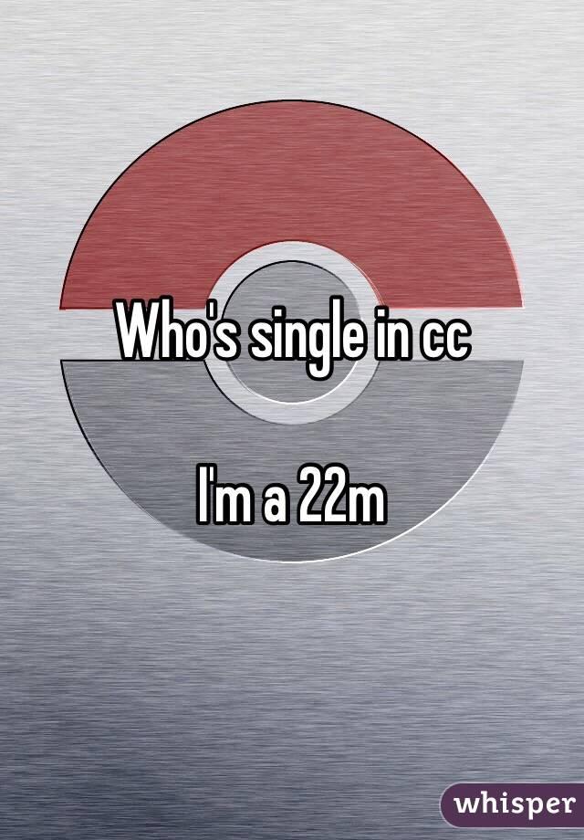 Who's single in cc   I'm a 22m