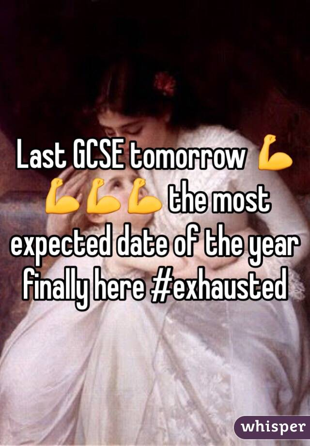 Last GCSE tomorrow 💪💪💪💪 the most expected date of the year finally here #exhausted