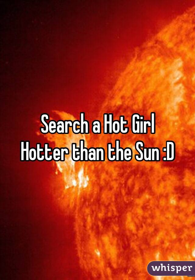 Search a Hot Girl Hotter than the Sun :D
