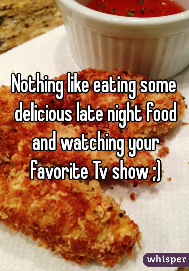 Nothing like eating some delicious late night food and watching your favorite Tv show ;)
