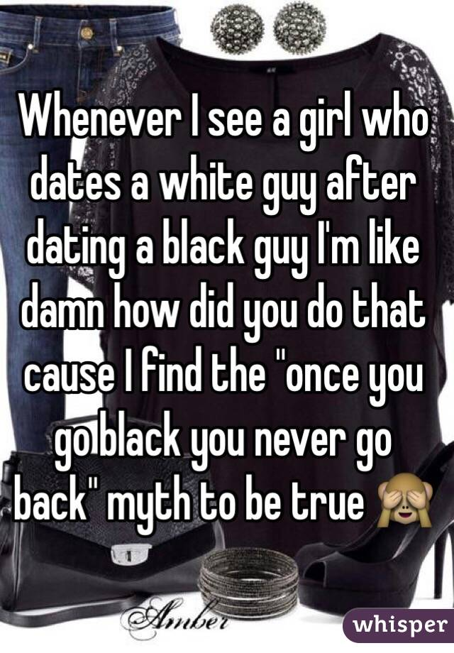 """Whenever I see a girl who dates a white guy after dating a black guy I'm like damn how did you do that cause I find the """"once you go black you never go back"""" myth to be true 🙈"""