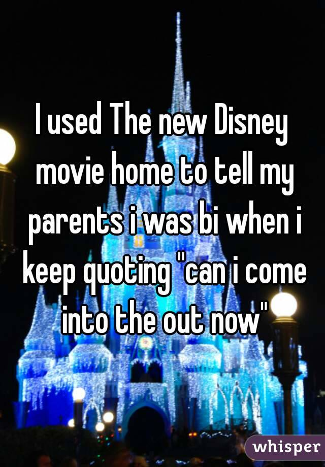 "I used The new Disney movie home to tell my parents i was bi when i keep quoting ""can i come into the out now"""