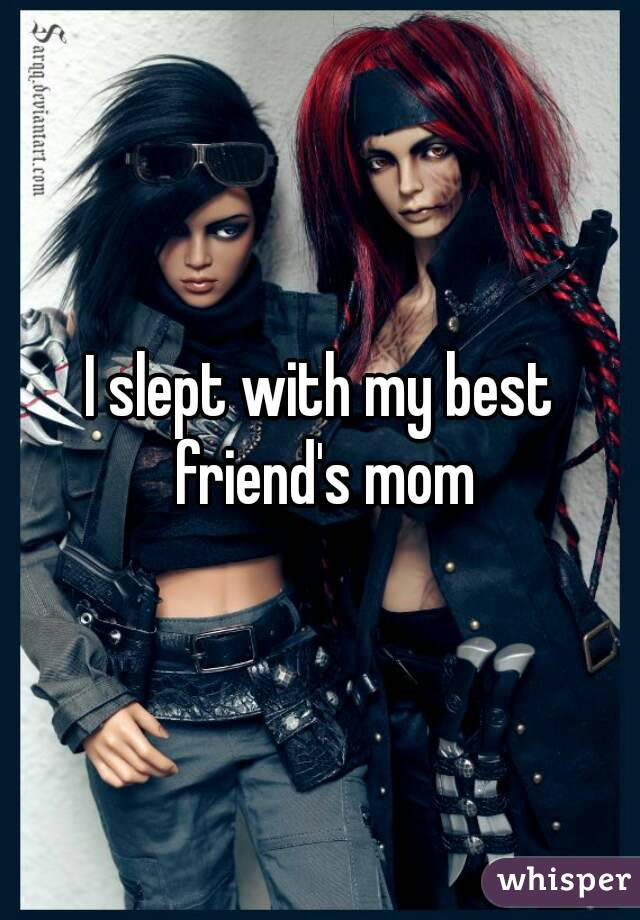 I slept with my best friend's mom