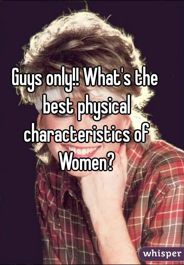 Guys only!! What's the best physical characteristics of Women?