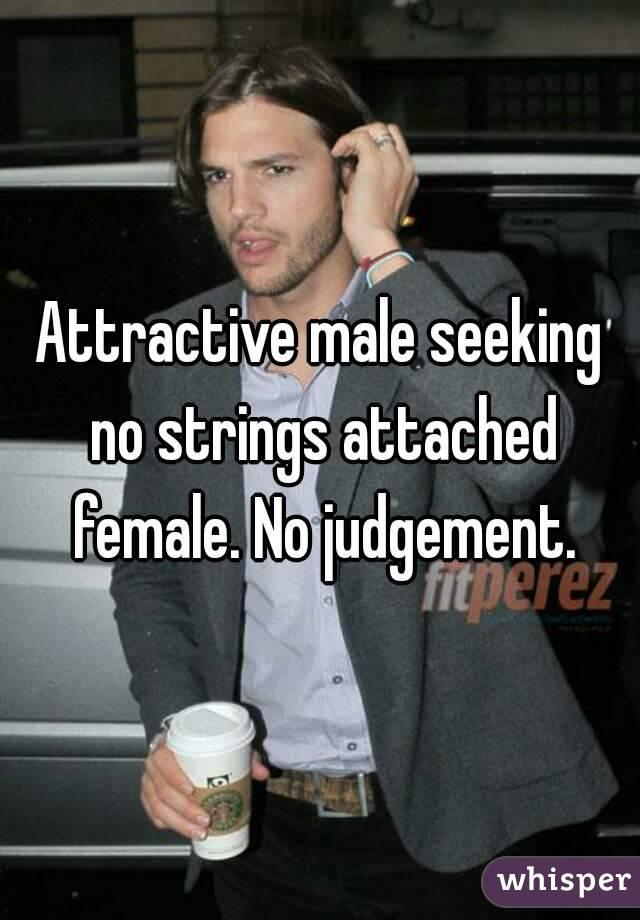Attractive male seeking no strings attached female. No judgement.
