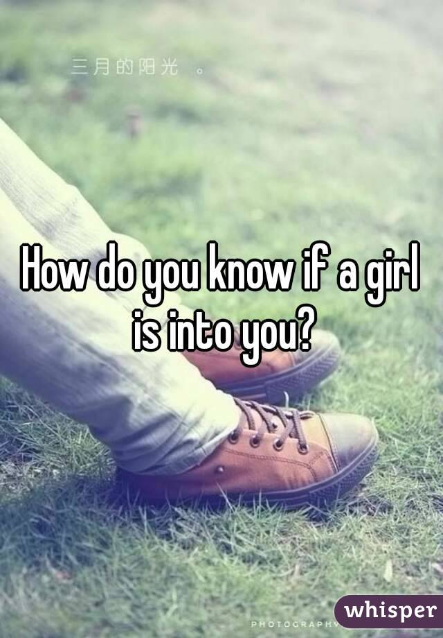 How do you know if a girl is into you?