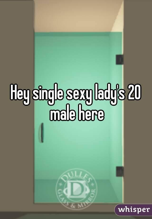 Hey single sexy lady's 20 male here