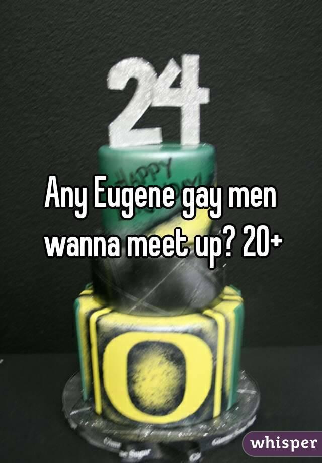 Any Eugene gay men wanna meet up? 20+