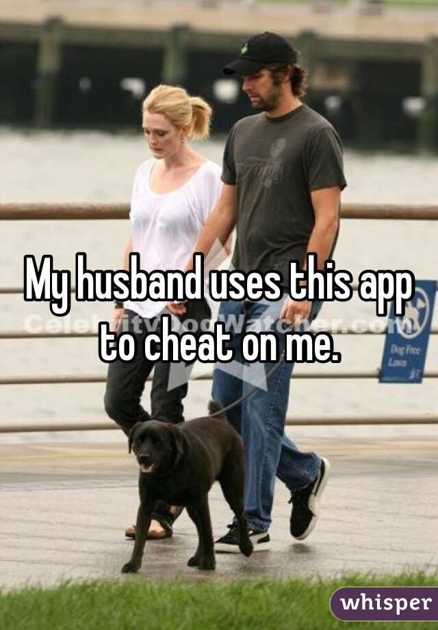My husband uses this app to cheat on me.