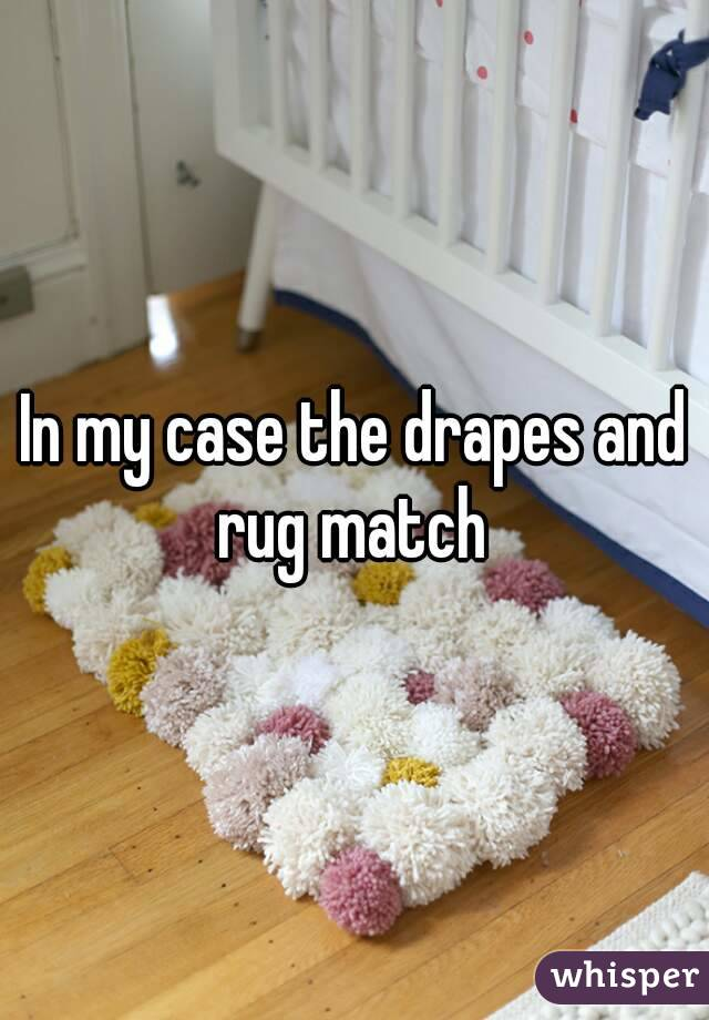 In my case the drapes and rug match