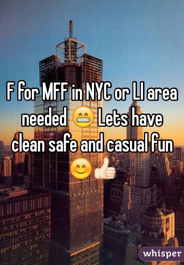 F for MFF in NYC or LI area needed 😁 Lets have clean safe and casual fun 😊👍🏻