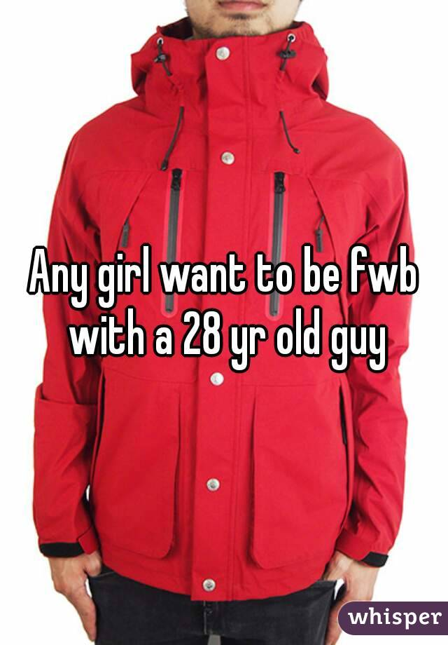 Any girl want to be fwb with a 28 yr old guy