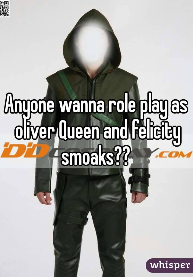 Anyone wanna role play as oliver Queen and felicity smoaks??