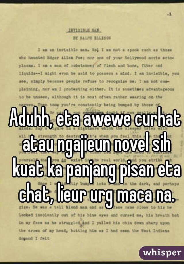 Aduhh, eta awewe curhat atau ngajieun novel sih kuat ka panjang pisan eta chat, lieur urg maca na.