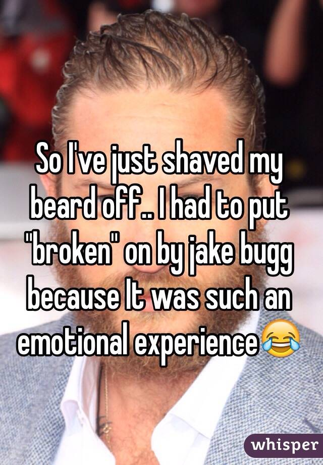 """So I've just shaved my beard off.. I had to put """"broken"""" on by jake bugg because It was such an emotional experience😂"""