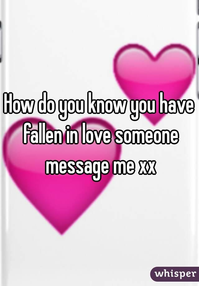 How do you know you have fallen in love someone message me xx