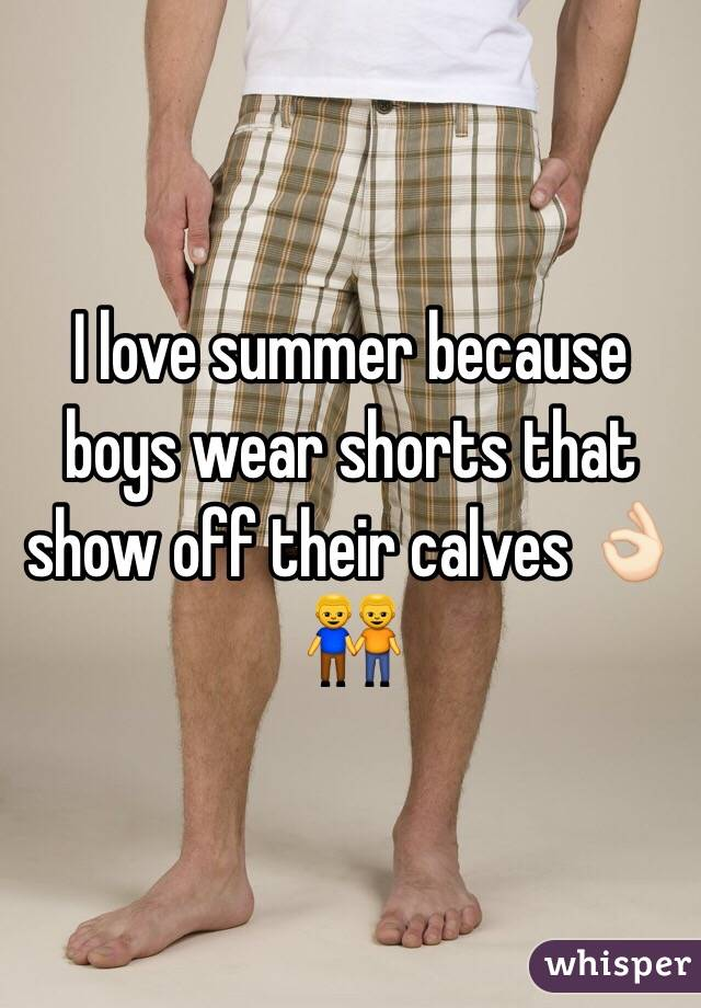 I love summer because boys wear shorts that show off their calves 👌🏻👬