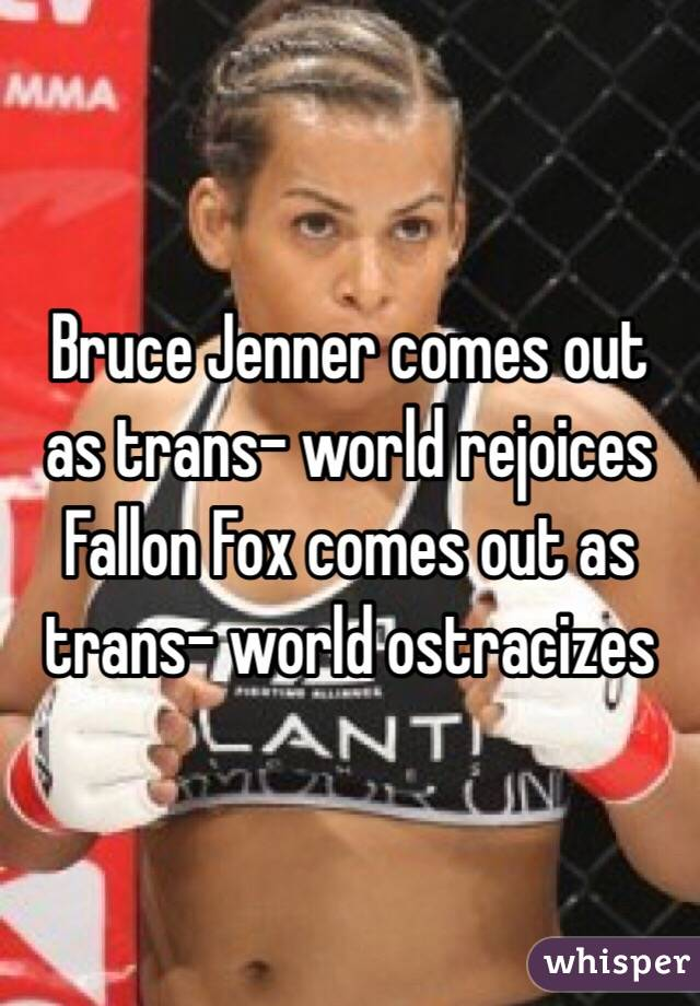 Bruce Jenner comes out as trans- world rejoices Fallon Fox comes out as trans- world ostracizes