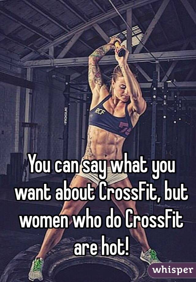 You can say what you want about CrossFit, but women who do CrossFit are hot!