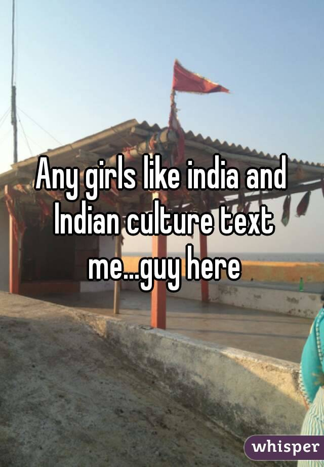 Any girls like india and Indian culture text me...guy here