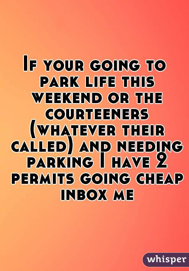 If your going to park life this weekend or the courteeners (whatever their called) and needing parking I have 2 permits going cheap inbox me
