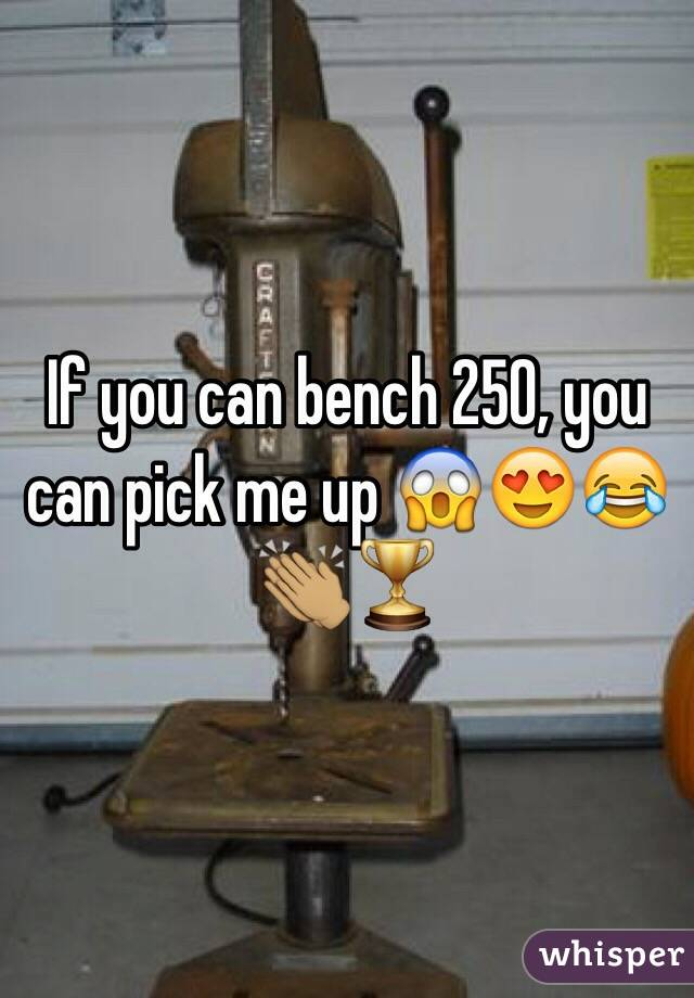 If you can bench 250, you can pick me up 😱😍😂👏🏽🏆