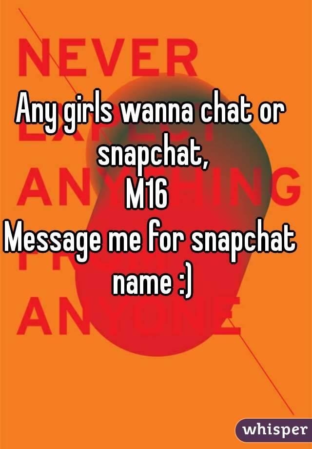 Any girls wanna chat or snapchat, M16  Message me for snapchat name :)