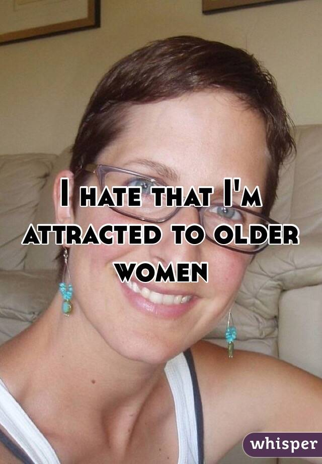 I hate that I'm attracted to older women