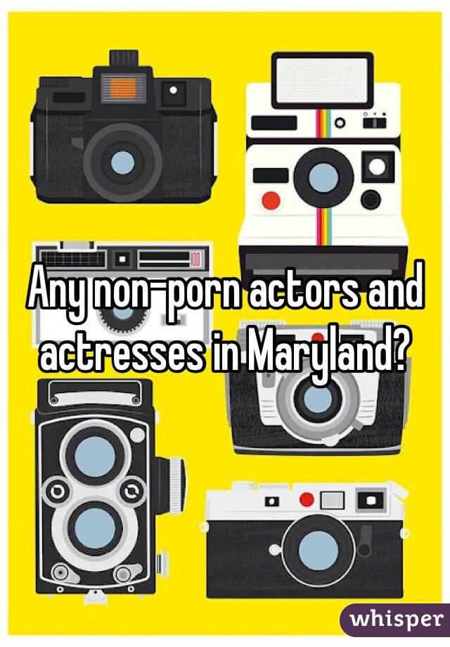 Any non-porn actors and actresses in Maryland?