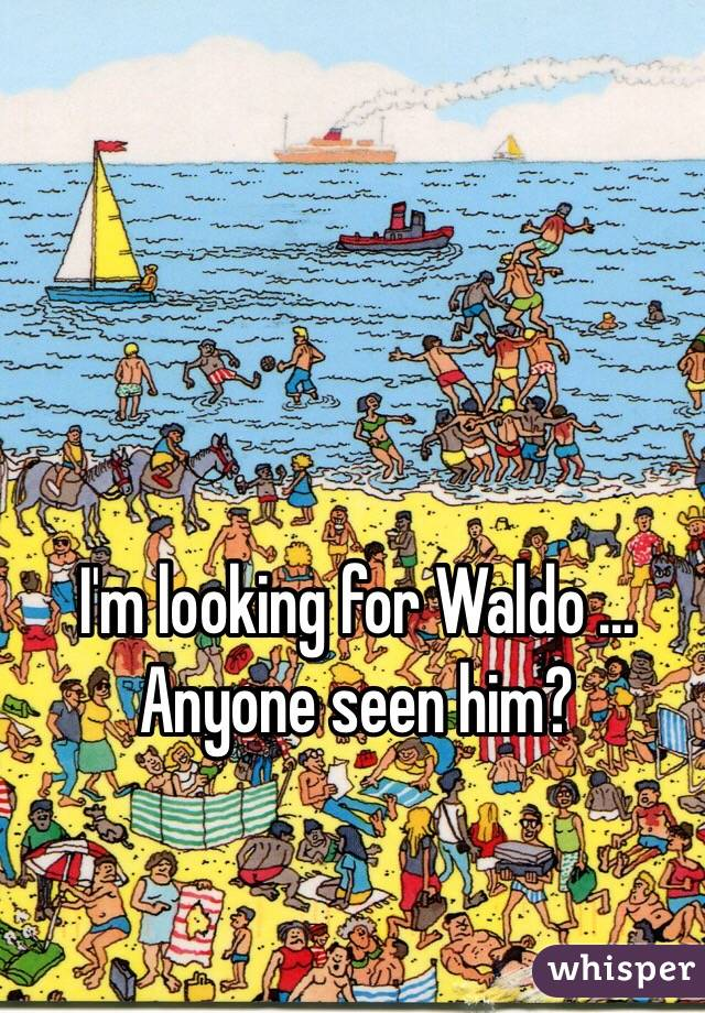 I'm looking for Waldo ... Anyone seen him?