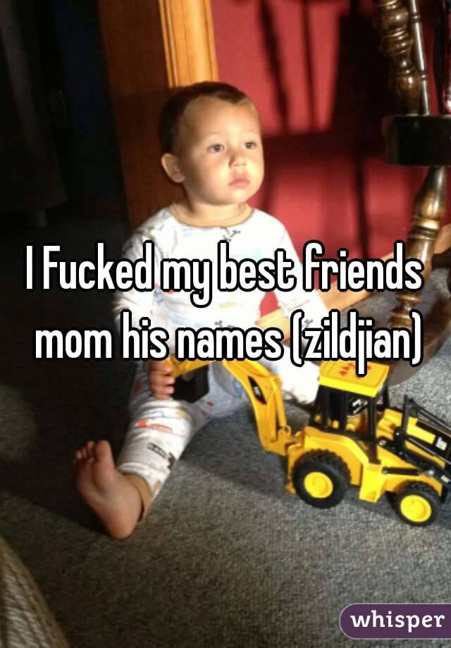 I Fucked my best friends mom his names (zildjian)
