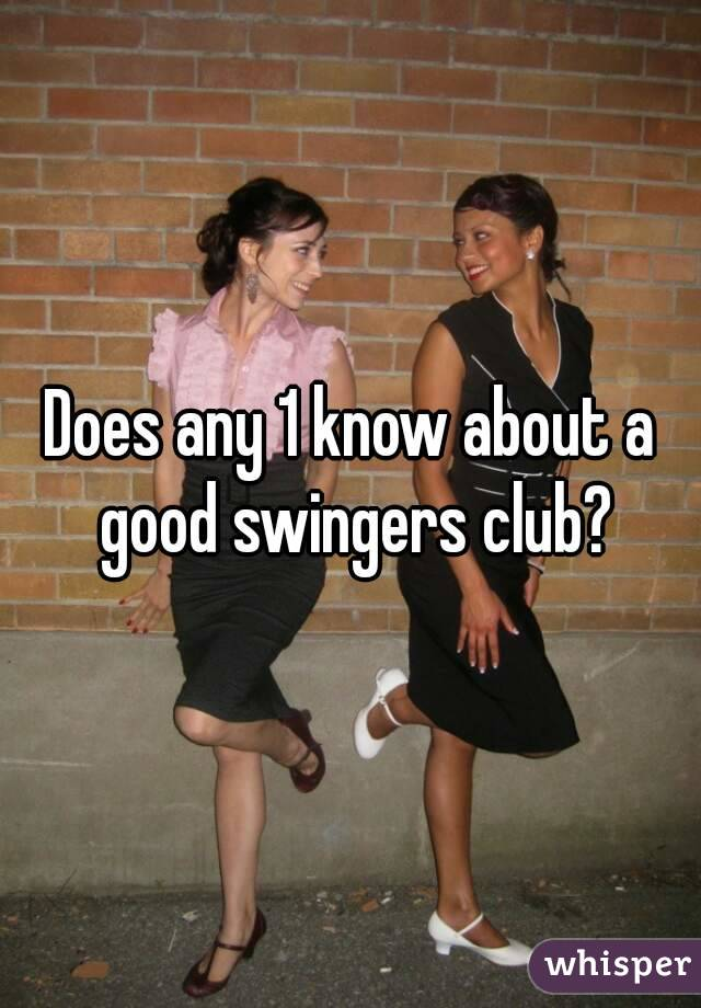 Does any 1 know about a good swingers club?