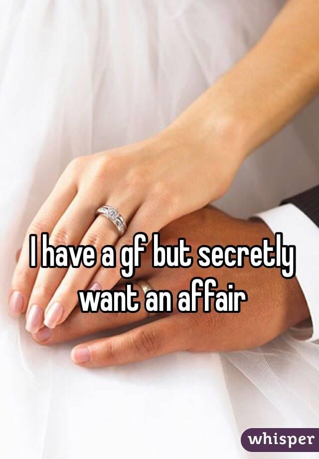I have a gf but secretly want an affair