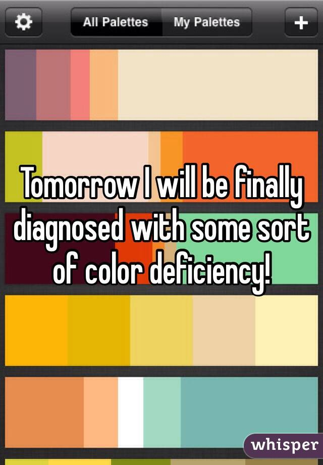 Tomorrow I will be finally diagnosed with some sort of color deficiency!