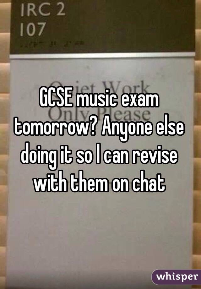GCSE music exam tomorrow? Anyone else doing it so I can revise with them on chat