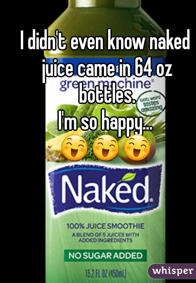 I didn't even know naked juice came in 64 oz bottles. I'm so happy... 😄😄😄