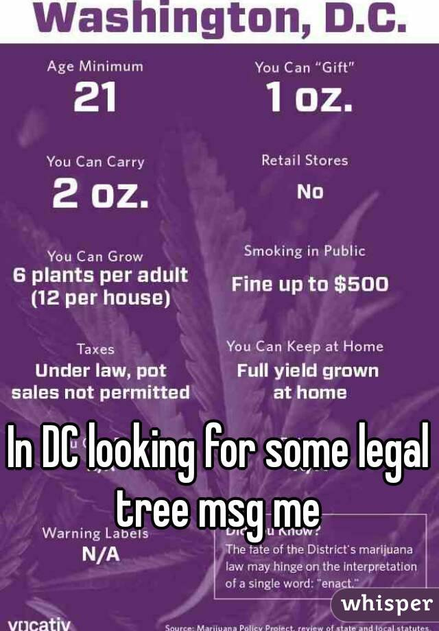 In DC looking for some legal tree msg me