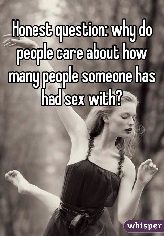 Honest question: why do people care about how many people someone has had sex with?