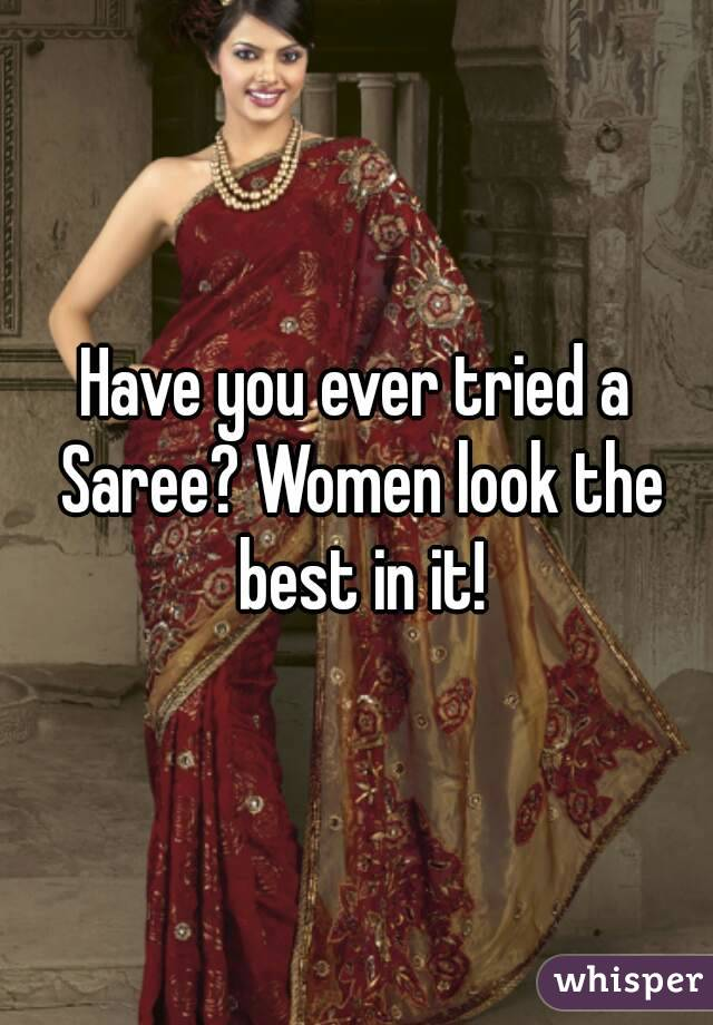 Have you ever tried a Saree? Women look the best in it!