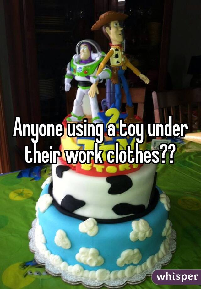 Anyone using a toy under their work clothes??