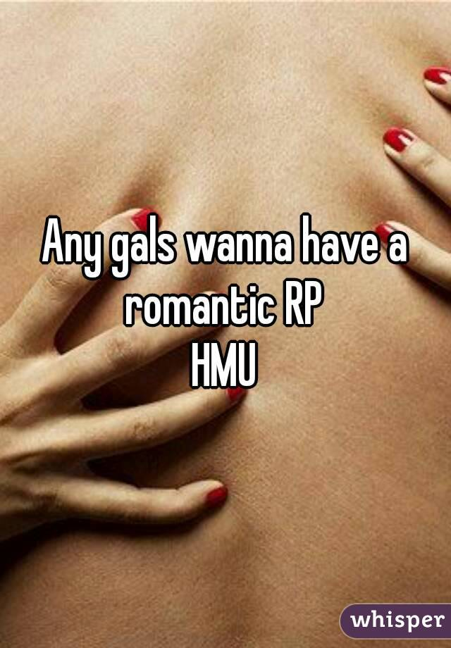 Any gals wanna have a romantic RP  HMU