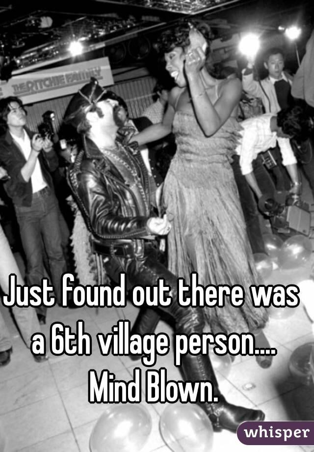 Just found out there was a 6th village person.... Mind Blown.