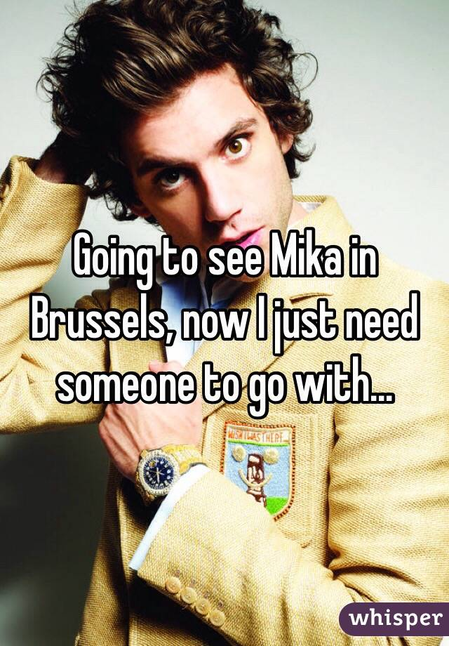 Going to see Mika in Brussels, now I just need someone to go with...