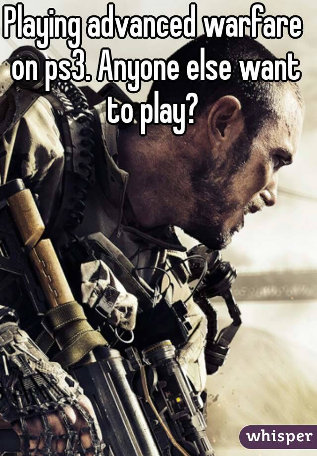 Playing advanced warfare on ps3. Anyone else want to play?