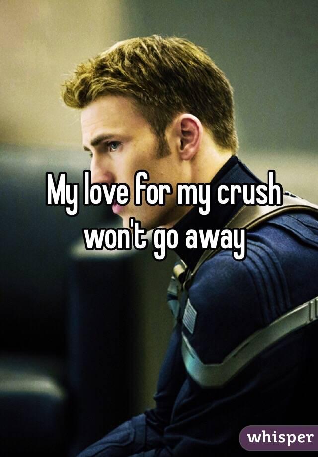 My love for my crush won't go away