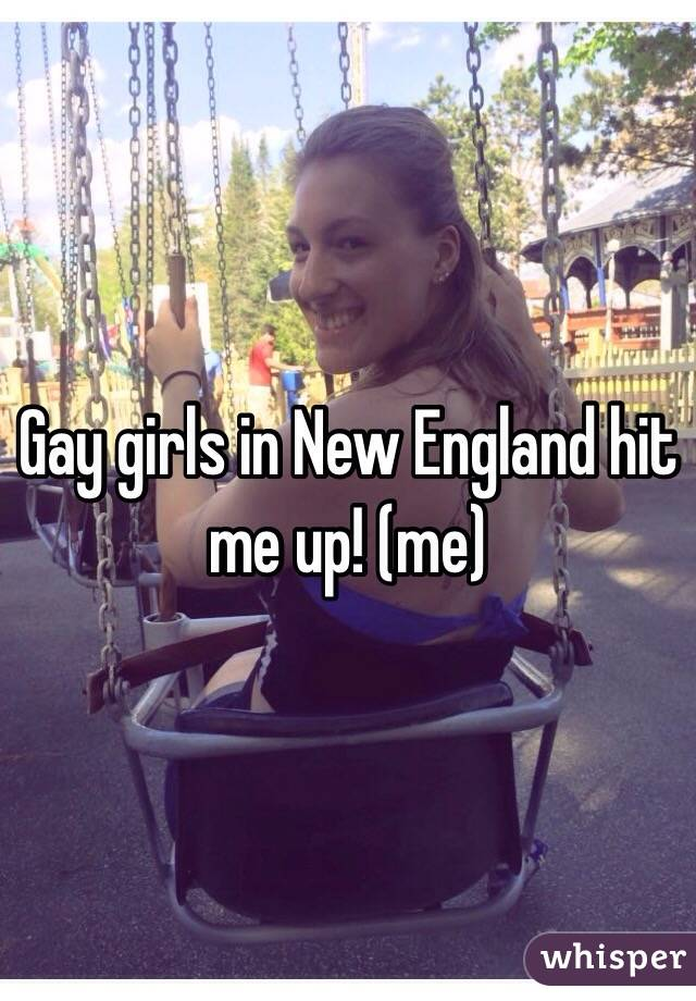 Gay girls in New England hit me up! (me)