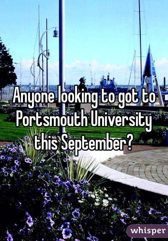 Anyone looking to got to Portsmouth University this September?