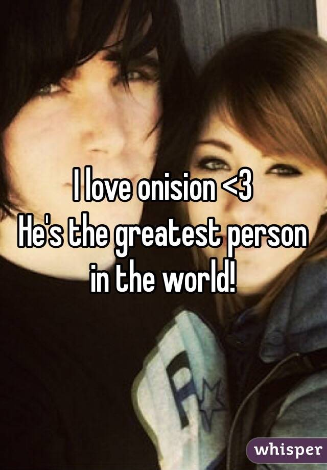I love onision <3  He's the greatest person in the world!
